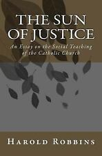 Sun of Justice : An Essay on the Social Teaching of the Catholic Church by...