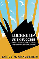 Locked Up With Success: A Prison Teacher's Guide to Closing the Achievement Gap