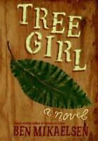 Tree Girl - Paperback By Mikaelsen, Ben - GOOD