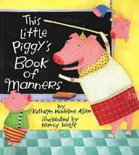 This Little Piggys Book of Manners by Kathryn Madeline Allen, Nancy Wolff