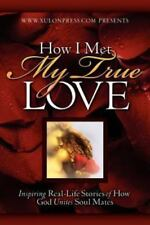 How I Met My True Love: Inspiring Real-Life Stories of How God Unites Soul Mates
