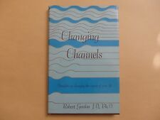 Changing Channels Thoughts on changing the course of your life Robert Gordon