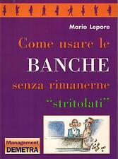 COME USARE LE BANCHE senza rimanere stritolati di Mario Lepore - Demetra Editore