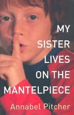 My Sister Lives on the Mantelpiece By Annabel Pitcher. 9781444001839