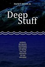 Deep Stuff : Science, Big Bangs, Mysteries, the Quest of Truth, and the...