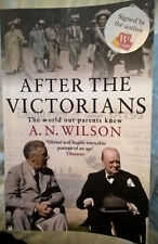 SIGNED -  AFTER THE VICTORIANS   by A N Wilson , 2006