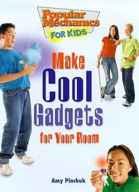 Make Cool Gadgets for Your Room by Amy Pinchuk Amy Ruth Pinchuk