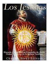 Los Jesuitas: Historia y Legado de la Compañía de Jesús, Orden Religiosa de...
