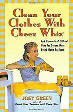 Clean Your Clothes with Cheez Whiz : And Hundreds of Offbeat Uses for Dozens Mor