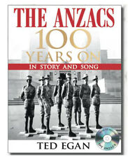 The Anzacs 100 Years on in Story and Song by Ted Egan