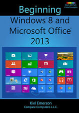 Beginning Windows 8 and Microsoft Office 2013 (Learn, manual, textbook,tutorial)