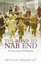 The Road to Nab End : An Extraordinary Northern Childhood, Woodruff, William, Ex