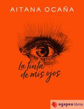 La tinta de mis ojos. NUEVO. ENVÍO URGENTE (Librería Agapea)