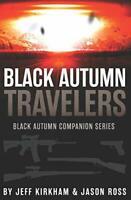Black Autumn Travelers: A Post-Apocalyptic Thriller (Black Autumn Companion S…