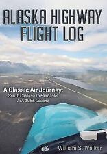 Alaska Highway Flight Log: A Classic Air Journey: South Carolina to Fairbanks in