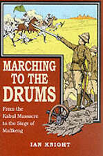 Marching to the Drums: From the Kabul Massacre to the Siege of Mafikeng - Knight
