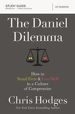 The Daniel Dilemma Study Guide: How to Stand Firm and Love Well in a Culture of