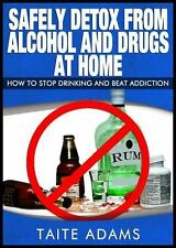 Safely Detox from Alcohol and Drugs at Home - How to Stop Drinking and Beat...