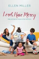 Lord, Have Mercy : Help and Hope for Moms on Their Last Nerve by Ellen Miller...