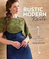 Rustic Modern Knits: 23 Sophisticated Designs, Alexander, Yumiko