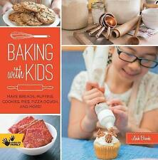 Baking with Kids: Make Breads, Muffins, Cookies, Pies, Pizza Dough, and More! (H