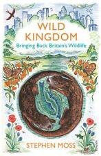 Wild Kingdom Bringing Back Britain's Wildlife by Stephen Moss 9780099581635