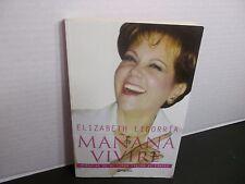 MAÑANA VIVIRE  ELIZABETH LIGORRIA MEMORIAS DE MI LUCHA CONTRA EL CÁNCER
