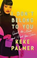 I Don't Belong to You : Quiet the Noise and Find Your Voice by Keke Palmer...