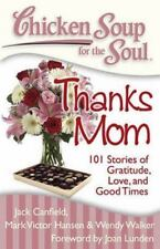 Chicken Soup for the Soul: Thanks Mom: 101 Stories of Gratitude, Love, and Good