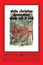 White Christian Domination: When Will It End : The Methods of World...