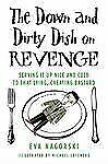The Down and Dirty Dish on Revenge: Serving It Up Nice and Cold to That Lying,