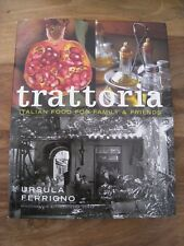 Trattoria: Food for Family and Friends by Ursula Ferrigno -Hardback, 2004 V Good