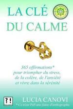 La Clé du Calme : 365 Offirmations Pour Triompher du Stress, de la Colère, de...