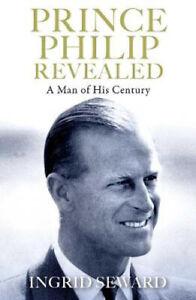Prince Philip Revealed: A Man of His Century | Ingrid Seward