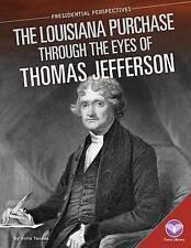 Louisiana Purchase Through the Eyes of Thomas Jefferson by Yasuda, Anita