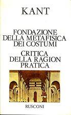 I. Kant = FONDAZIONE DELLA METAFISICA DEI COSTUMI CRITICA DELLA RAGION PRATICA
