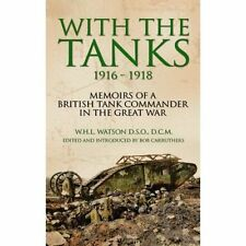 With the Tanks 1916-1918: Memoirs of a British Tank Commander in the Great War (