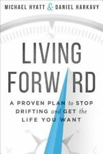 Living Forward : A Proven Plan to Stop Drifting and Get the Life You Want by Dan