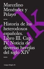 Historia de Los Heterodoxos Españoles. Libro III. Cap. IV. Noticia de...