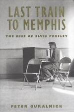 Last Train to Memphis : The Rise of Elvis Presley, Hardcover by Guralnick, Peter