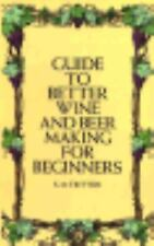 Guide to Better Wine and Beer Making for Beginners by S. M. Tritton