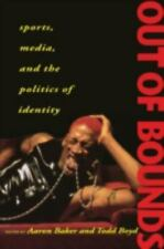 Out of Bounds : Sports, Media and the Politics of Identity by Todd Boyd and...