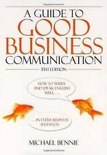 Guide to Good Business Communications: How to Write and Speak English Well - in