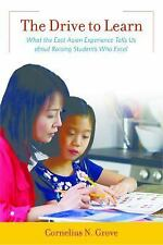 The Drive to Learn : What the East Asian Experience Tells Us about Raising...