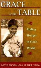 Grace at the Table: Ending Hunger in God's World, Arthur Simon, David Beckmann,