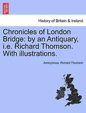 Chronicles of London Bridge: by an Antiquary, i, Anonymous,,