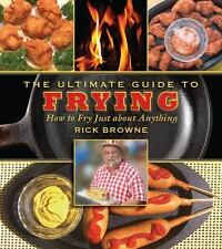 The Ultimate Guides: The Ultimate Guide to Frying : How to Fry Just about Anyth…
