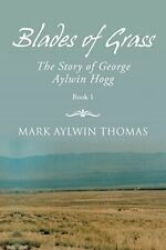 Blades of Grass: The Story of George Aylwin Hogg