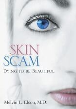 Skin Scam : Dying to Be Beautiful by Melvin L. Elson (2013, Hardcover)