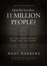 How Do You Kill 11 Million People?: Why the Truth Matters More Than You Think A